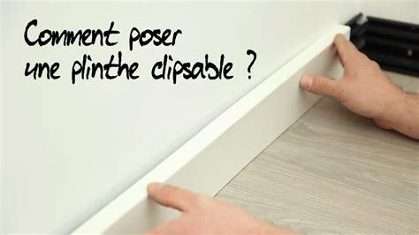 poser plinthe cuisine comment poser une plinthe clipsable
