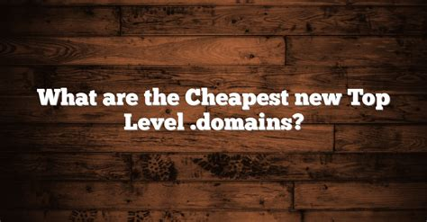 What The Cheapest Tld Top Level Domain For Sale