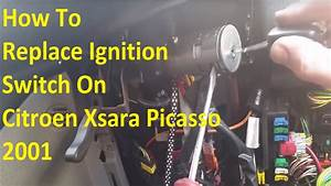 How To Change The Ignition Switch On Citroen Xsara Picasso