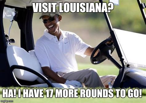 Louisiana Meme - obama golf imgflip