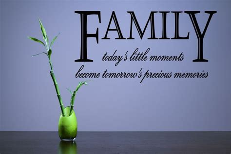 FAMILY today's little moments become tomorrow's precious