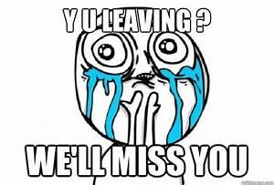 We Will Miss You : y u leaving we 39 ll miss you y u leaving quickmeme ~ Orissabook.com Haus und Dekorationen