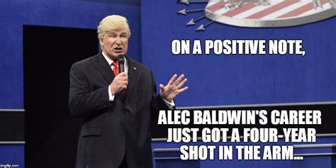 Positive Trump Memes - image tagged in baldwin as trump imgflip