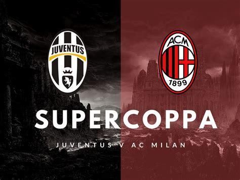 juventus  milan supercoppa match preview  scouting
