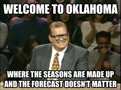Okc Memes - welcome to oklahoma where the seasons are made up and the forecast doesn t matter drew carey