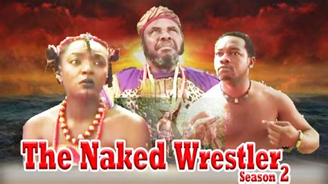 The Naked Wrestler 4 Nigerian Nollywood Movie Youtube