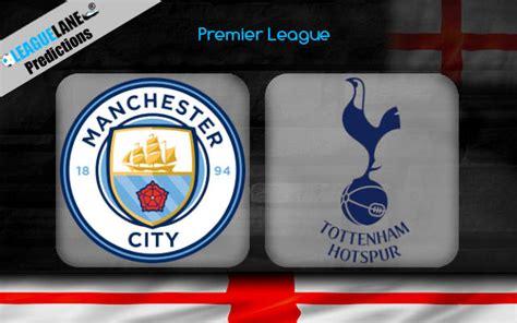 Manchester City vs Tottenham Prediction, Betting Tips ...