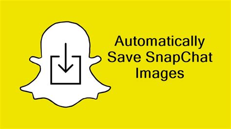 snapchat picture saver android how to automatically save snapchat images in android
