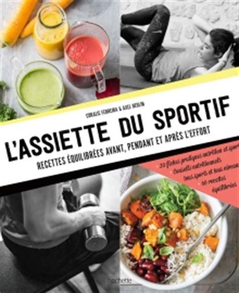 cuisine pour sportif livre de recettes l 39 assiette du sportif collection pour