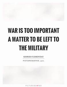 War is too impo... Important War Quotes