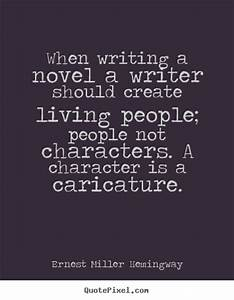 When writing a novel a writer should create living people ...