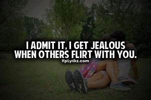 I Get Jealous Q... Admitting Jealousy Quotes