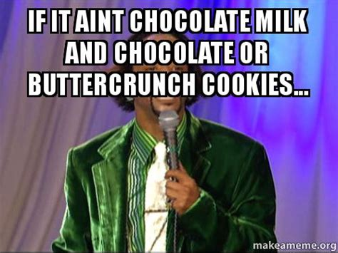Chocolate Milk Meme - if it aint chocolate milk and chocolate or buttercrunch cookies make a meme