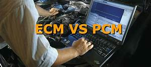 Ecm Vs Pcm  What U0026 39 S The Difference