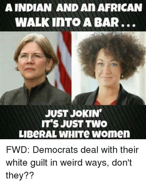 White Guilt Meme - a indian and an african walk into a bar just jokin it s just two liberal white women fwd