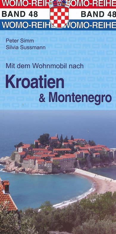 kroatien mit dem wohnmobil cergids 48 mit dem wohnmobil nach kroatien montenegro cer kroati 235 womo verlag