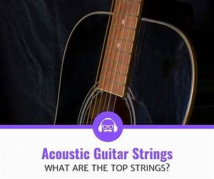 Top 5 Best Strings For Your Acoustic Guitar  2020 Review