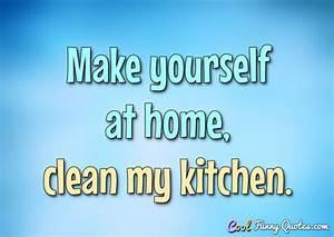 Make Yourself At Home : make yourself at home clean my kitchen ~ Eleganceandgraceweddings.com Haus und Dekorationen