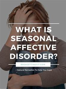What is Seasonal Affective Disorder? (+ How to Cope ...