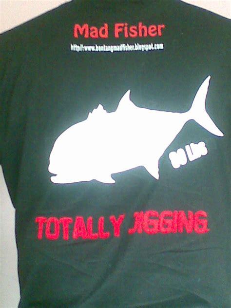 bontang mad fisher kaos mancing bontang mad fisher 2nd