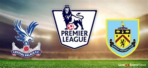 Crystal Palace vs Burnley Preview and Prediction Live ...