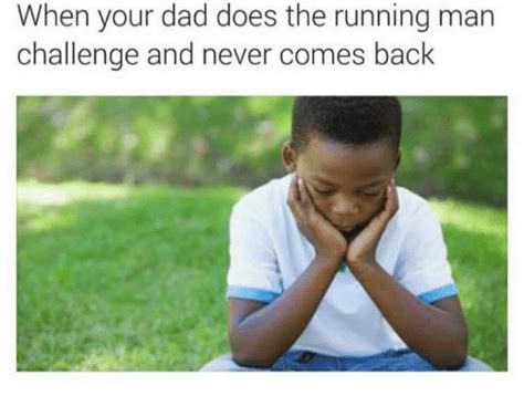 Running Dad Meme - when your dad does the running man challenge and never comes back dad meme on sizzle