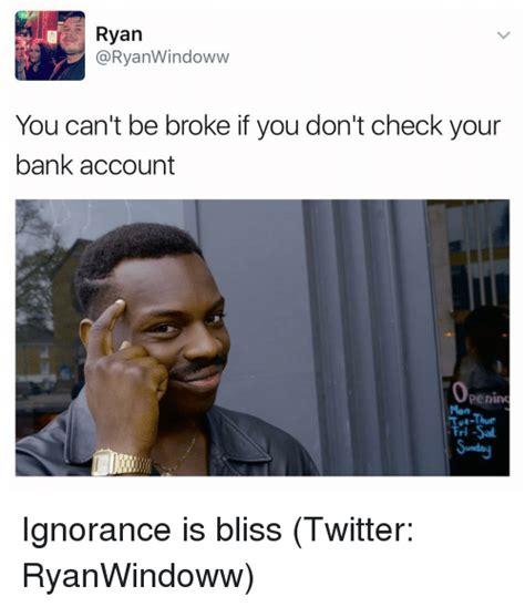 Dank Memes Twitter - ryan ryanwindoww you can t be broke if you don t check your bank account openim tue thur fri