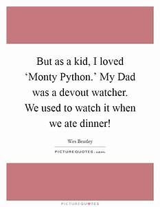 But as a kid, I... Monty Python Food Quotes