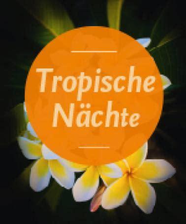 Botanischer Garten Berlin Tropische Nächte 2018 by Tropische N 228 Chte 2018 Bgbm