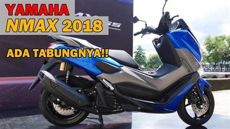 Gambar Nmax Terbaru 2018 by Yamaha Nmax 2018 Terbaru Harga Naik Dan Apa Saja
