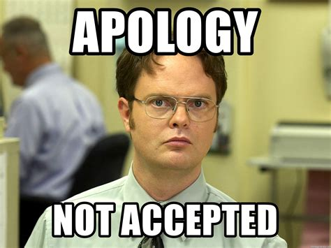 Apology Meme Apology Not Accepted Dwight Schrute False Meme Generator