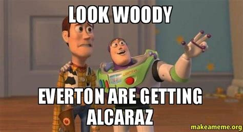Everton Memes - look woody everton are getting alcaraz buzz and woody toy story meme make a meme