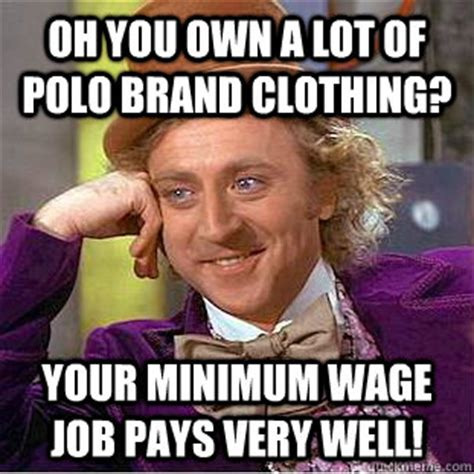 Meme Polo - oh you own a lot of polo brand clothing your minimum wage job pays very well condescending