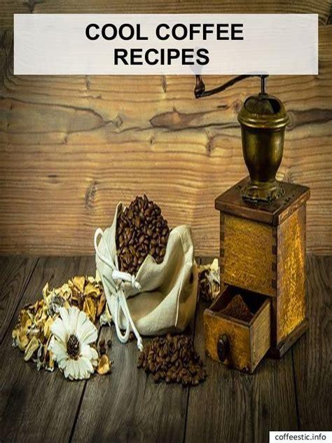 read   coffee recipes follow   additional