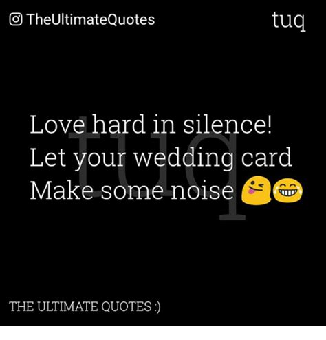 Love Memes Quotes - tug co theultimatequotes love hard in silence let your wedding card make some noise the