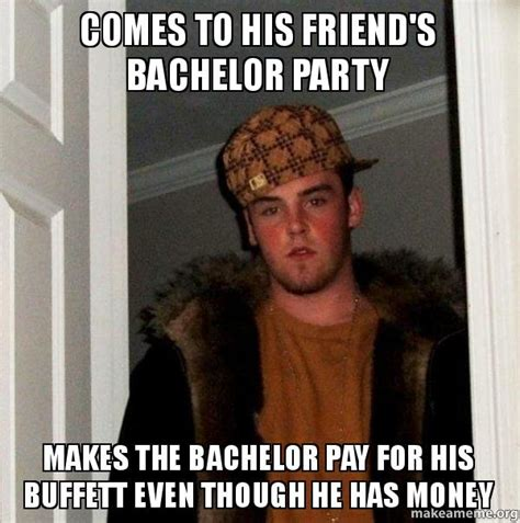 Bachelor Party Meme - comes to his friend s bachelor party makes the bachelor pay for his buffett even though he has