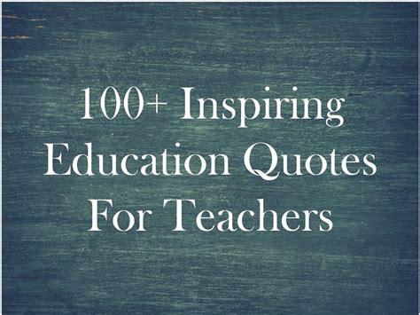 inspiring education quotes  teachers