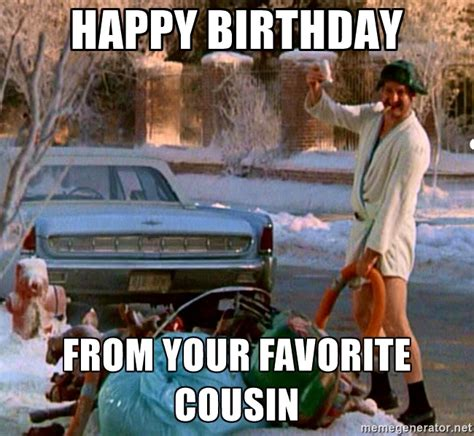 Funny Cousin Memes - happy birthday from your favorite cousin cousin eddie birthday greetings pinterest happy