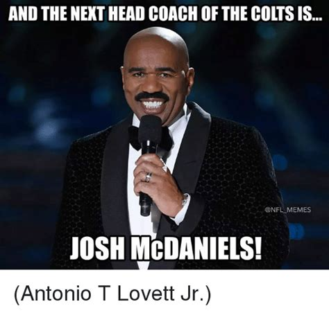Josh Memes - and the next head coach of the colts is memes josh mcdaniels antonio t lovett jr indianapolis