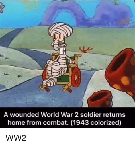Spongebob War Memes - a wounded world war 2 soldier returns home from combat 1943 colorized spongebob meme on me me
