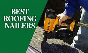 Best Roofing Nailers 2020
