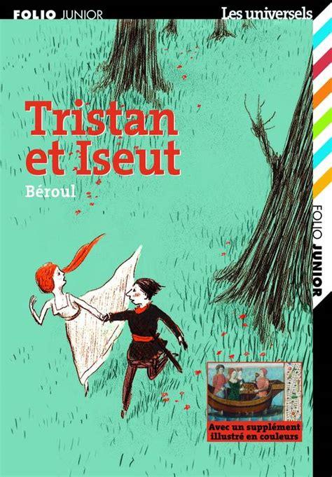 tristan et iseult resume du livre livre tristan et iseut b 233 roul gallimard jeunesse folio junior les universels 9782070508976