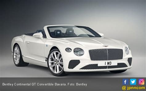 Modifikasi Bentley Continental by Continental Gt Convertible Bavaria Kado Mulliner Untuk
