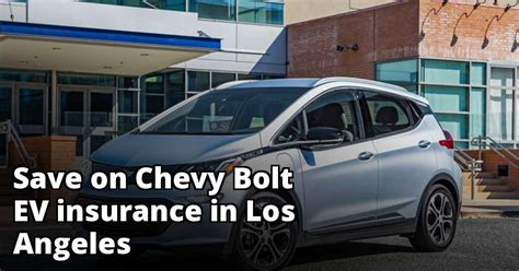 Is the volt more expensive to insure because it's a hybrid? Compare Chevy Bolt EV Insurance Rate Quotes in Los Angeles California