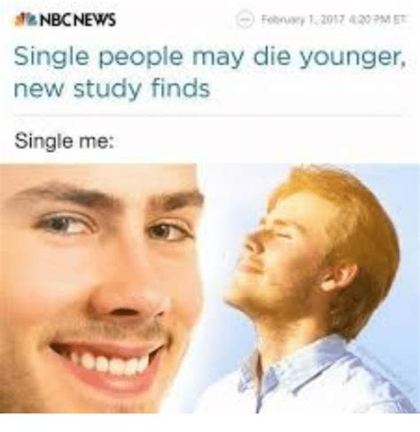 Single People Memes - nbcnews single people may die younger new study finds single me nbcnews meme on sizzle