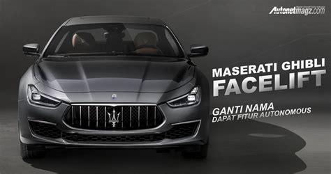 Gambar Mobil Maserati Ghibli by Ghibli Facelift Cover Autonetmagz Review Mobil Dan