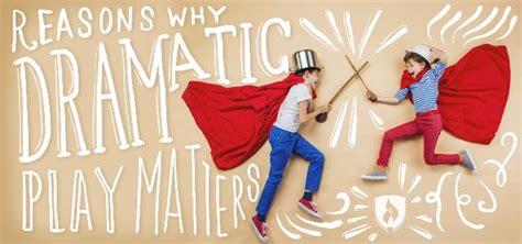 reasons dramatic play matters  child development