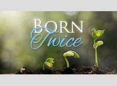 Born Twice A look at the Born Again concept Yahweh's