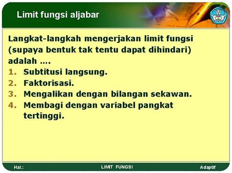 Limit fungsi bab • limit fungsi • pendekatan (kiri dan kanan) • bentuk tentu dan tak tentu • perkalian sekawan. Limit Fungsi Faktorisasi / - Limit suatu fungsi merupakan salah satu konsep mendasar dalam ...