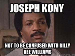 Joseph Kony not to be confused with Billy Dee Williams ...